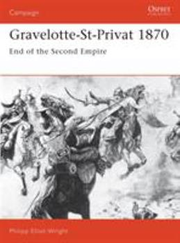 Gravelotte-St-Privat 1870: End of the Second Empire (Campaign) - Book #21 of the Osprey Campaign