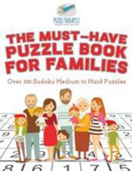 Paperback The Must-Have Puzzle Book for Families - over 300 Sudoku Medium to Hard Puzzles Book