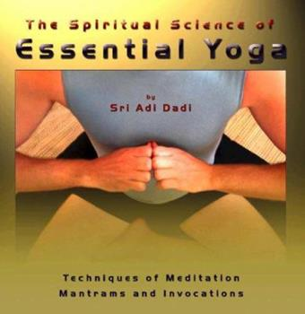 Hardcover-spiral The Spiritual Science of Essential Yoga: Techniques of Meditation Mantrams and Invocations, Volume 1 Book