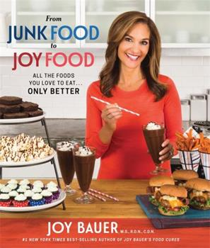 From Junk Food to Joy Food: All the Foods You Love to Eat...Only Better 140195037X Book Cover