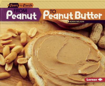 From Peanut to Peanut Butter - Book  of the Start to Finish, Second Series