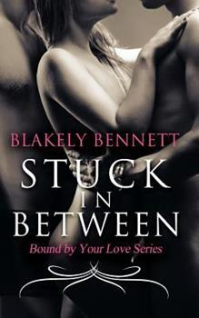 Stuck in Between - Book #1 of the Bound by Your Love