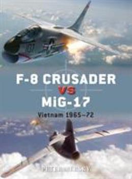 F-8 Crusader vs MiG-17: Vietnam 1965-72 - Book #61 of the Duel