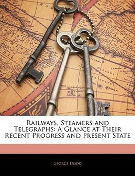 Paperback Railways, Steamers and Telegraphs : A Glance at Their Recent Progress and Present State Book