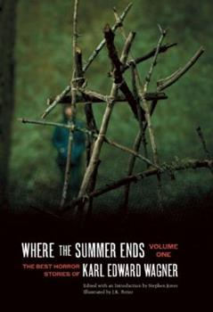 Where the Summer Ends: The Best Horror Stories of Karl Edward Wagner, Volume One 1933618973 Book Cover