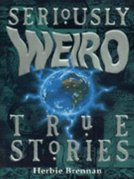 Seriously Weird True Stories 0590139738 Book Cover