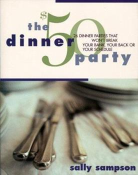 The $50 Dinner Party: 26 Dinner Parties that Won't Break Your Bank, Your Back, Or Your Schedule 0684842289 Book Cover