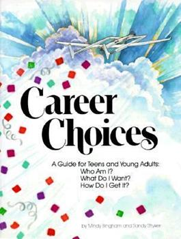 Career Choices: A Guide for Teens and Young Adults : Who Am I What Do I Want How Do I Get It 1878787020 Book Cover