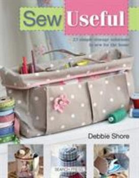Sew Useful: Simple Storage Solutions to Sew for the Home 1782210857 Book Cover