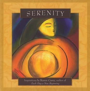 Serenity: Inspirations by Karen Casey, Author of Each Day a New Beginning 1592854095 Book Cover