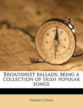 Paperback Broadsheet ballads; being a collection of Irish popular Songs Book