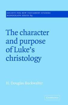 Paperback The Character and Purpose of Luke's Christology Book
