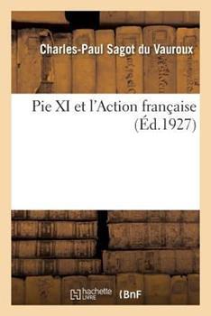 Paperback Pie XI Et l'Action Fran?aise [French] Book