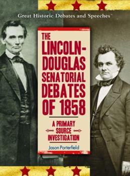 The Lincoln-Douglas Senatorial Debates of 1858: A Primary Source Investigation (Great Historic Debates and Speeches) 140420153X Book Cover