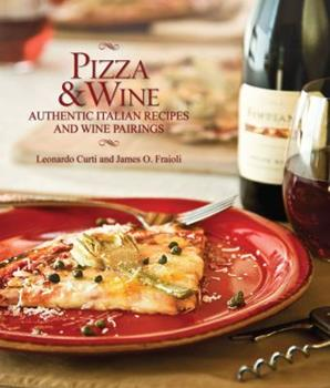 Pizza & Wine: Authentic Italian Recipes and Wine Pairings 1423605144 Book Cover