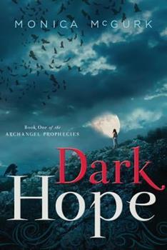 Dark Hope - Book #1 of the Archangel Prophecies