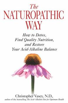 The Naturopathic Way: How to Detox, Find Quality Nutrition, and Restore Your Acid-Alkaline Balance 1594772606 Book Cover