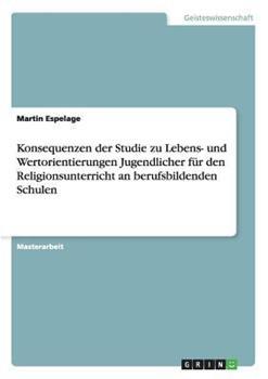 Paperback Konsequenzen der Studie Zu Lebens- und Wertorientierungen Jugendlicher F?r Den Religionsunterricht an Berufsbildenden Schulen [German] Book