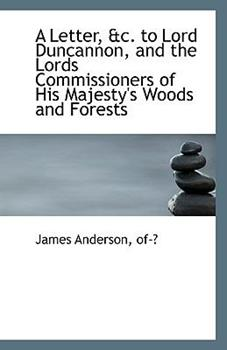 Paperback A Letter, and C to Lord Duncannon, and the Lords Commissioners of His Majesty's Woods and Forests Book