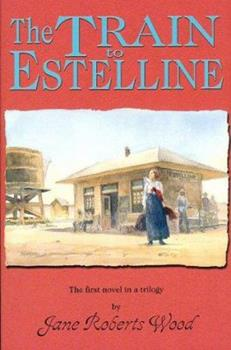 The Train to Estelline - Book #1 of the Lucinda Richards Trilogy