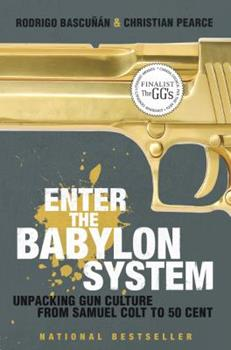 Enter the Babylon System: Unpacking Gun Culture from Samuel Colt to 50 Cent 0679313885 Book Cover