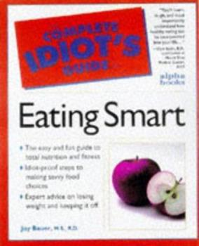 Complete Idiot's Guide To Eating Smart (The Complete Idiot's Guide) 0028612760 Book Cover