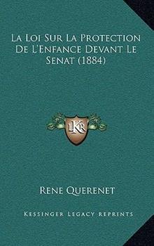 Hardcover La Loi Sur La Protection De L'Enfance Devant Le Senat (1884) Book