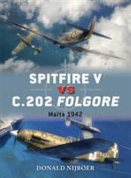 Spitfire V vs C.202 Folgore: Malta 1942 - Book #60 of the Duel