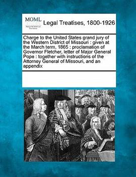 Paperback Charge to the United States Grand Jury of the Western District of Missouri : Given at the March Term 1865 Book