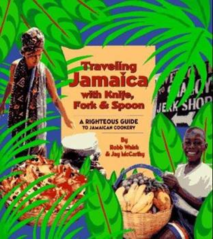 Traveling Jamaica With Knife, Fork & Spoon: A Righteous Guide to Jamaican Cookery 089594698X Book Cover