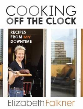 Cooking Off the Clock: Recipes from My Downtime 1607740303 Book Cover
