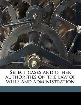 Paperback Select Cases and Other Authorities on the Law of Wills and Administration Book
