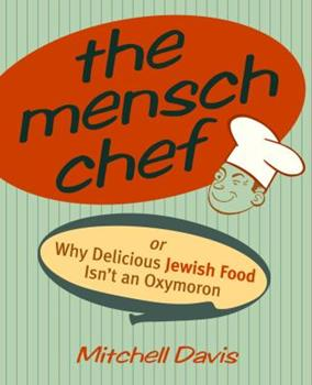 The Mensch Chef: Or Why Delicious Jewish Food Isn't an Oxymoron 0609807811 Book Cover