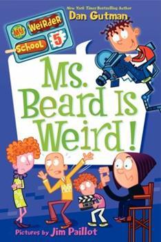 Ms. Beard Is Weird! - Book #5 of the My Weirder School