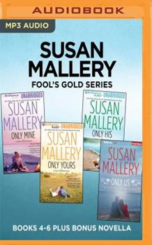 Fool's Gold Books 4-6 Plus Bonus Novella: Only Mine / Only Yours /Only His / Only Us 1536674052 Book Cover