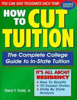 Paperback How to Cut Tuition: The Complete College Guide to In-State Tuition Book