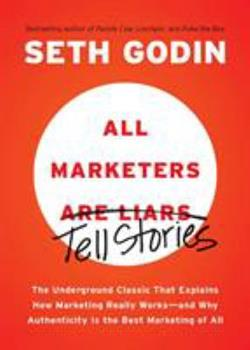 Paperback All Marketers Are Liars : The Underground Classic That Explains How Marketing Really Works--And Why Authenticity Is the Best Marketing of All Book