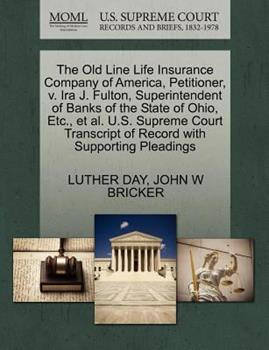 Paperback The Old Line Life Insurance Company of America, Petitioner, V. Ira J. Fulton, Superintendent of Banks of the State of Ohio, etc. , et Al. U. S. Supreme Book