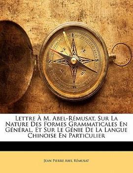 Paperback Lettre M. Abel-R Musat, Sur La Nature Des Formes Grammaticales En G N Ral, Et Sur Le G Nie de La Langue Chinoise En Particulier Book