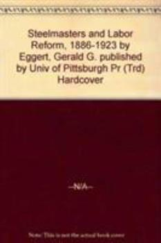 Hardcover Steelmasters and Labor Reform, 1886-1923 Book
