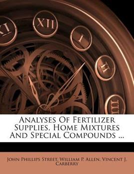 Paperback Analyses of Fertilizer Supplies, Home Mixtures and Special Compounds ... Book