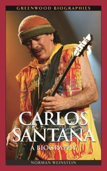 Carlos Santana: A Biography: A Biography - Book  of the Greenwood Biographies