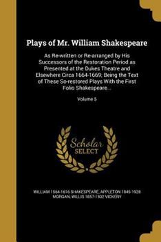 Paperback Plays of Mr. William Shakespeare : As Re-Written or Re-Arranged by His Successors of the Restoration Period As Presented at the Dukes Theatre and Elsewhere Circa 1664-1669; Being the Text of These So-Restored Plays with the First Folio Shakespeare... ; Vo Book