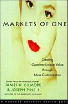"Markets of One: Creating Customer-unique Value Through Mass Customization (""Harvard Business Review"" Book) 1578512387 Book Cover"