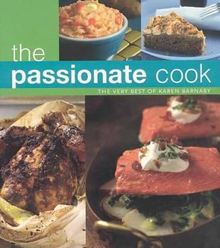 The Passionate Cook: The Best of Karen Barnaby 1552855252 Book Cover