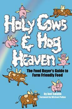 Holy Cows And Hog Heaven: The Food Buyer's Guide To Farm Friendly Food 0963810944 Book Cover