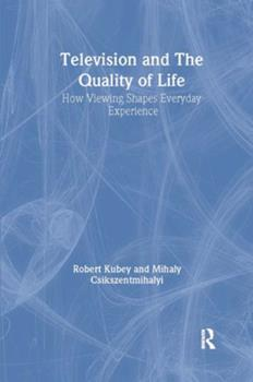 Television and the Quality of Life: How Viewing Shapes Everyday Experience (Communication) 0805805524 Book Cover