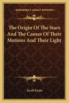 Paperback The Origin of the Stars and the Causes of Their Motions and Their Light Book