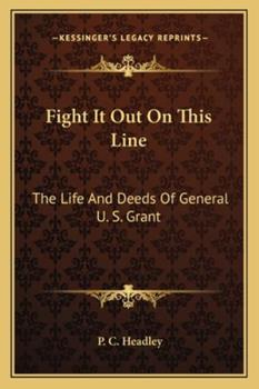 Paperback Fight It Out on This Line : The Life and Deeds of General U. S. Grant Book