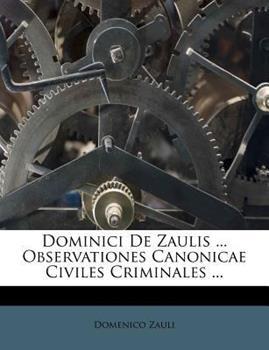 Paperback Dominici de Zaulis ... Observationes Canonicae Civiles Criminales ... Book